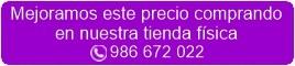 Mejor precio comprando en nuestra tienda física (986 672 022)