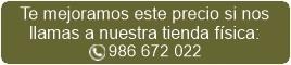Mejor precio llamando a nuestra tienda física (986 672 022)